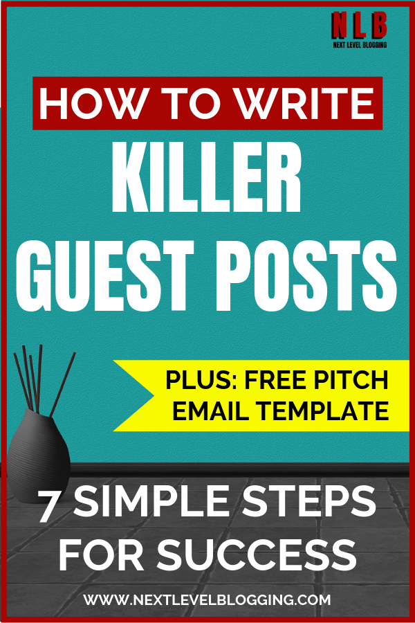 How To Write Killer Guest Posts – 7 Simple Steps For Success