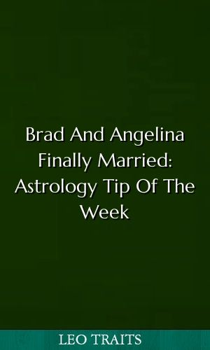 Brad And Angelina Finally Married: Astrology Tip Of The Week