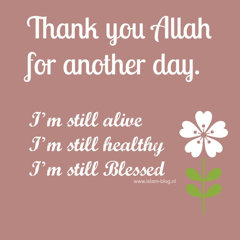 Thank You Allah For Another Day Im Still Alive Im Still Healthy
