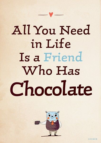 All you need in Life is a Friend who has Chocolate