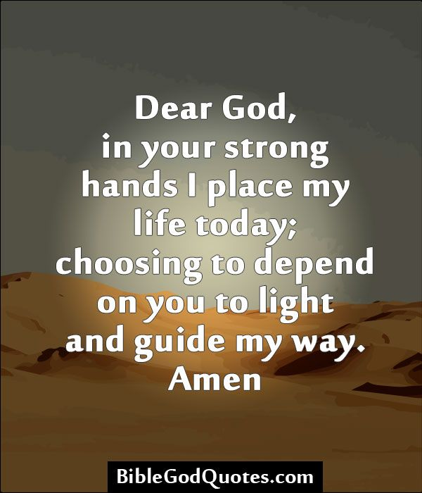 BibleGodQuotes.com Dear God, In Your Strong Hands I Place