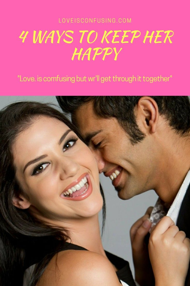 4 ways to keep her happy loveisconfusing relationship