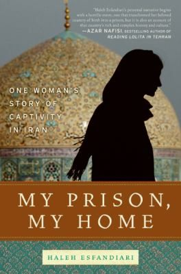 My Prison My Home One Woman S Story Of Captivity In Iran Book Isfandiyari Halah On December 31 2006 Isfandiy Women Stories Prison Inspirational Books