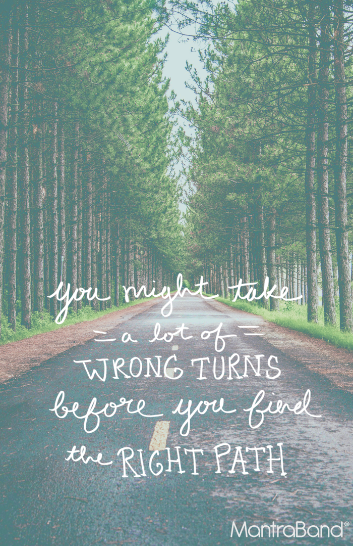 You Might Take A Lot Of Wrong Turns Before You Find The Right Path