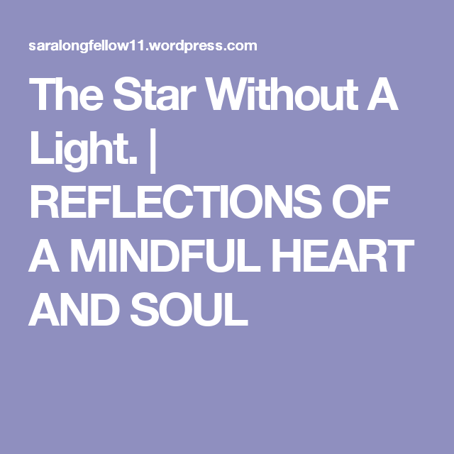 The Star Without A Light. | REFLECTIONS OF A MINDFUL HEART AND SOUL