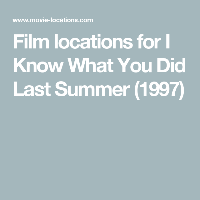 Film locations for I Know What You Did Last Summer (1997)
