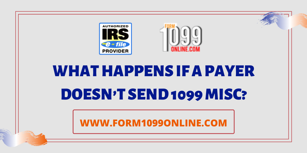 If A Payer Fails To Prepare A 1099 Misc By The End Of January