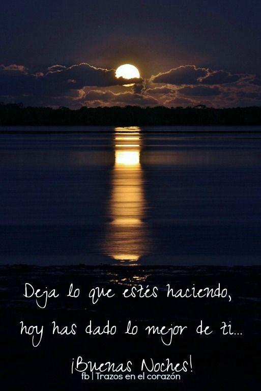 Deja lo que estés haciendo, hoy has dado lo mejor de ti...¡Buenas Noches! @trazosenelcorazon