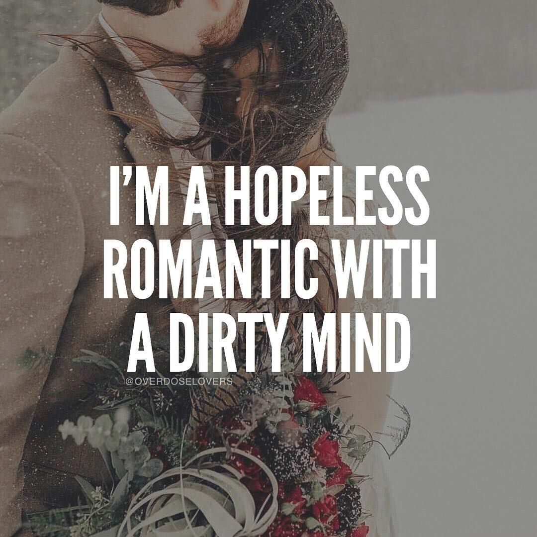 Dirty Love Quotes Hopeless Romantic With A Dirty Mind Love Love Quotes Relationship