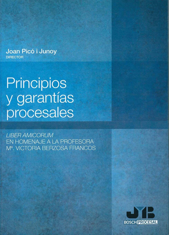 Principios y garantias procesales : Liber amicorum en homenaje a la profesora Mª Victoria Berzosa Francos / Joan Picó i Junoy (director). - Barcelona : Bosch, 2013
