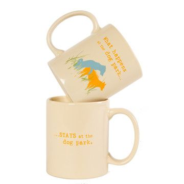 """""""What happens at the dog park, stays at the dog park"""" mugs. Fun!"""