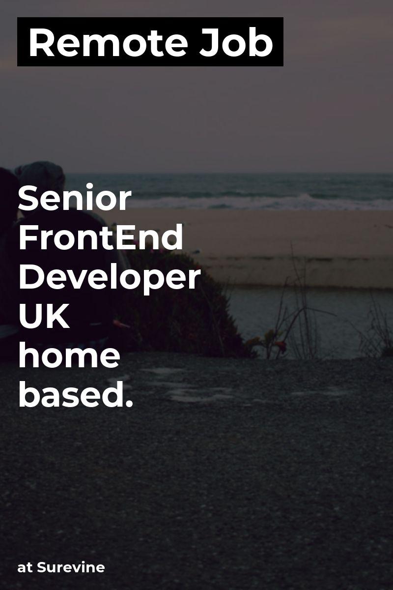 Remote Senior FrontEnd Developer UK home based. at