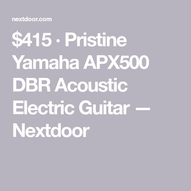 415 Pristine Yamaha Apx500 Dbr Acoustic Electric Guitar Nextdoor Acoustic Electric Guitar Acoustic Electric Acoustic