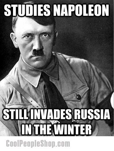 will nobody every realize that invading russia in the winter is NOT a good idea?!?