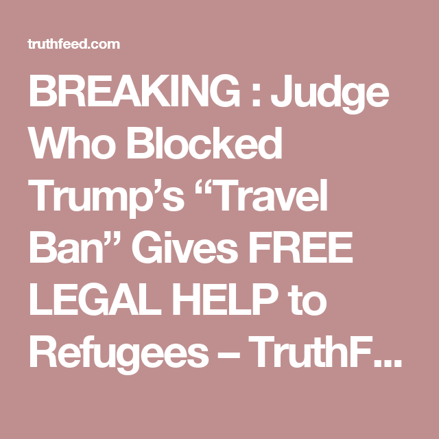 """BREAKING : Judge Who Blocked Trump's """"Travel Ban"""" Gives FREE LEGAL HELP to Refugees – TruthFeed"""