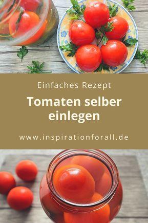 Tomaten Einlegen Ich Zeige Dir Wie Du Tomaten Selber Einwecken Kannst Eingelegte Tomaten Tomaten Rezepte Einkochen Tomaten Einkochen