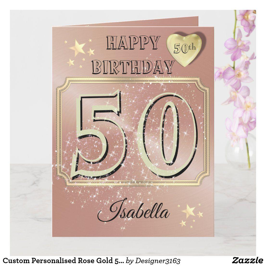 Custom Personalised Rose Gold 50th Birthday Card Zazzle Com Birthday Cards Birthday Cards For Mum 50th Birthday Greetings