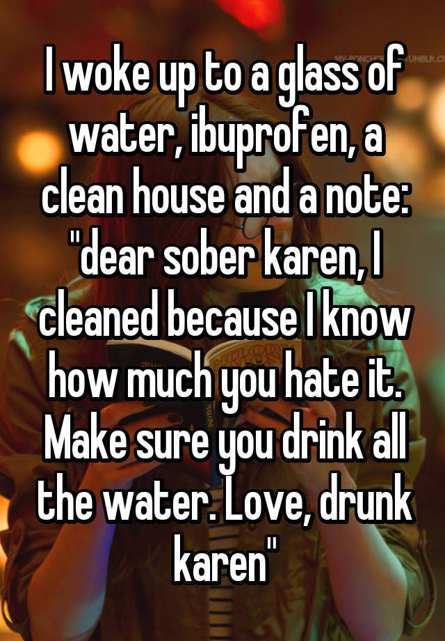 """I woke up to a glass of water, ibuprofen, a clean house"