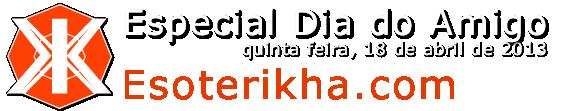 esoterikha.com Dia do Amigo, 18 de abril de 2013