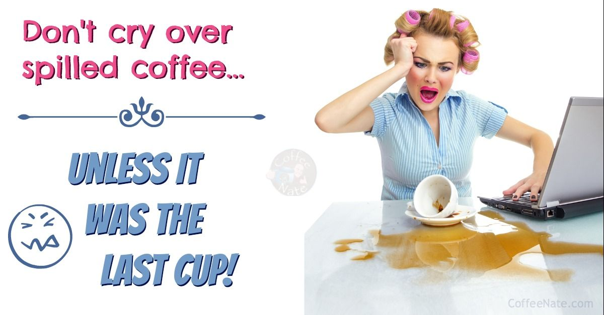 Don't cry over spilled coffee...unless it's the last cup! #coffee #coffeenate