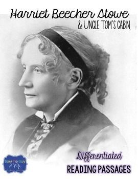 In this resource, there is a nonfiction reading passage based on the life of the Harriet Beecher Stowe. It is differentiated for your high, mid, and lower level students as you study Uncle Tom's Cabin, the Civil War era, Black History Month, and African American.
