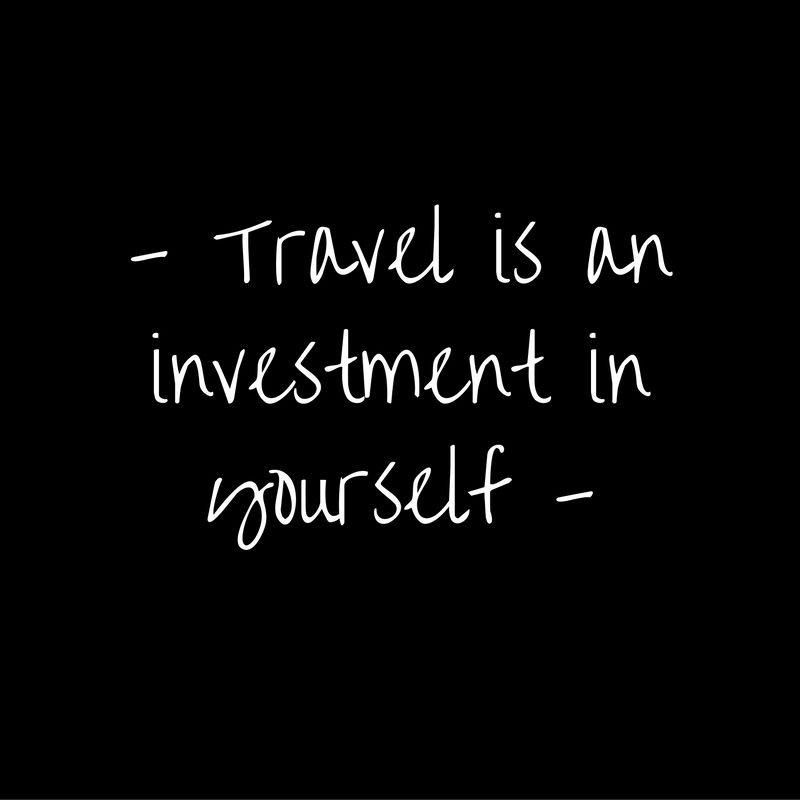 Travel is an investment in yourself! Invest in yourself.
