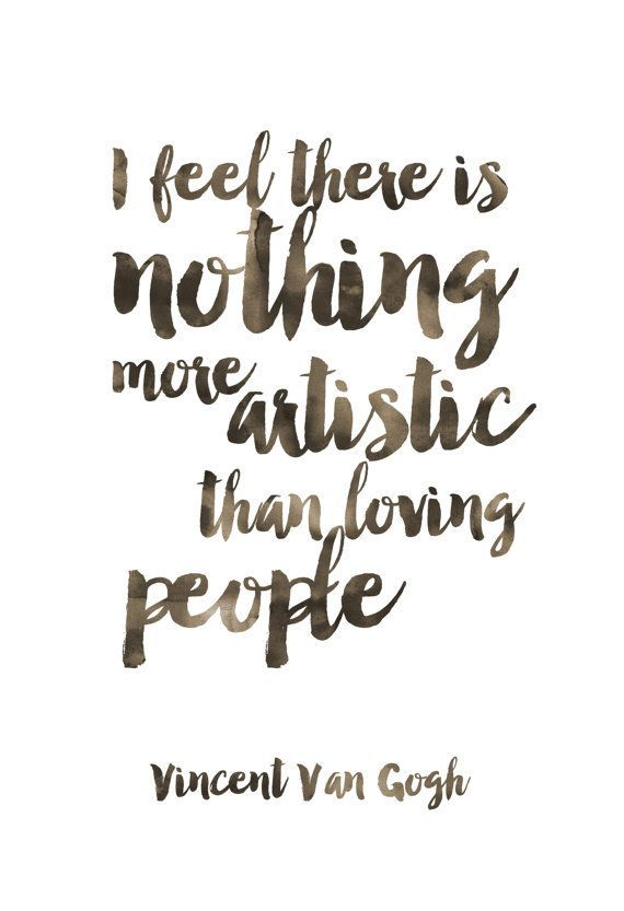 Feeling Loved Quotes I Feel There Is Nothing More Artistic Than Loving People Print  Van
