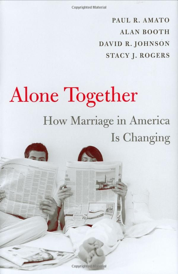 Alone Together How Marriage In America Is Changing Paul R Amato Alan Booth David R Johnson Stacy J Rogers 9780674032170 Amazon Marriage America Books