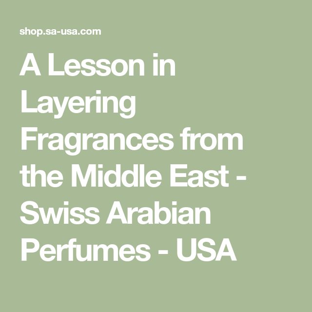 A Lesson in Layering Fragrances from the Middle East - Swiss Arabian Perfumes - USA #fragranceusa #middleeast