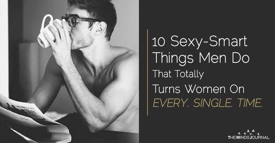 10 Cool Smart Things Men Do That Totally Turns Women On Women Find Attractive Smart Men Men