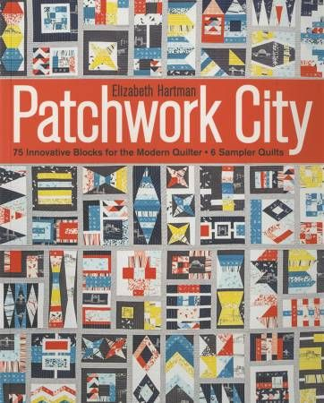 Patchwork City: 75 Innovative Blocks for the Modern Quilter-6 Sampler Quilts by Elizabeth Hartman