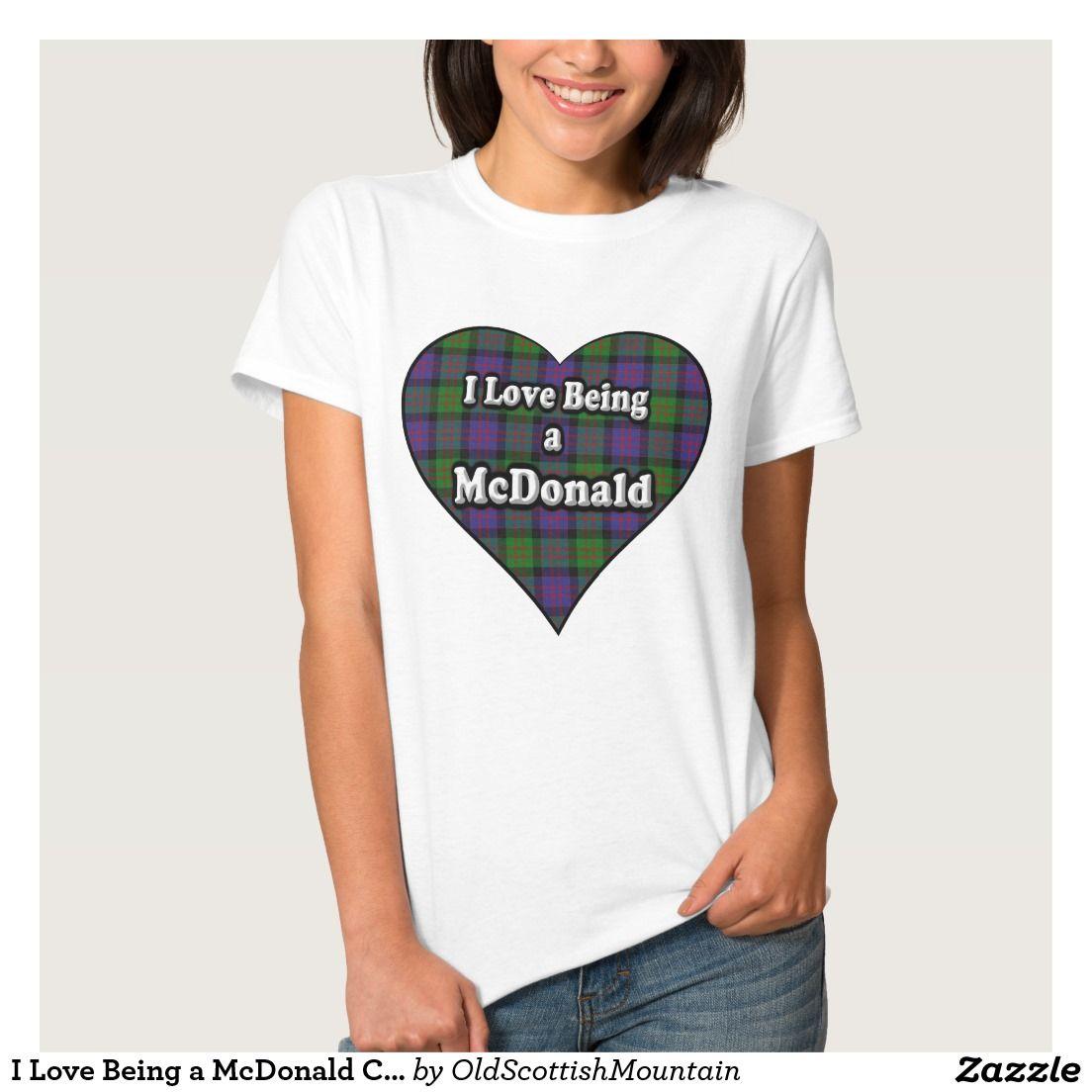 Design your own t shirt belfast - I Love Being A Mcdonald Clan Macdonald Tartan T Shirt