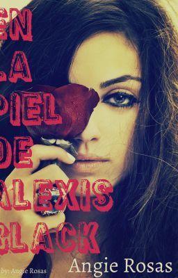 """""""En la piel de Alexis Black - Prologo"""" by AngieRosas - """"Sinopsis  Alexis Black es una chica de 21 años, que se dedica al arte de robar, mentir, engaño ent…"""""""