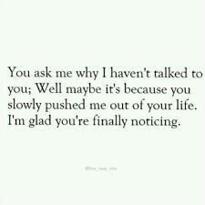 Well Maybe Itu0027s Because You Slowly Pushed Me Out Of Your Life.