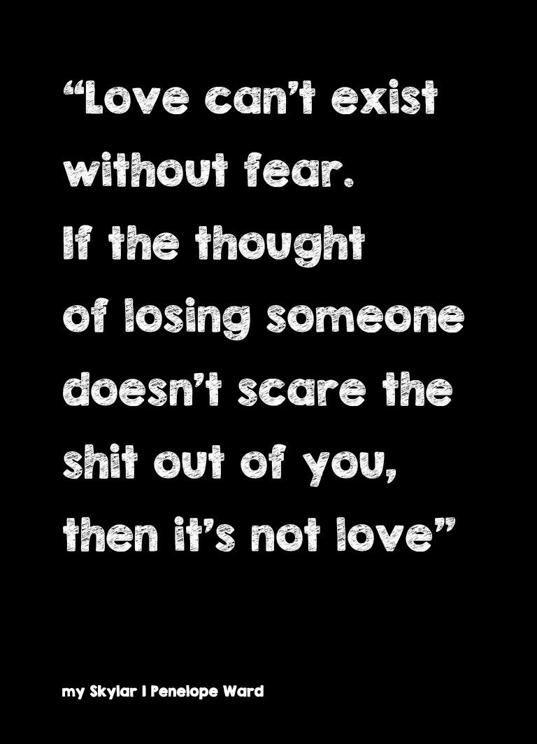 Quotes About Loving Someone Who Doesn T Love You Back Love Can't Exist Without Fearif The Thought Of Losing Someone
