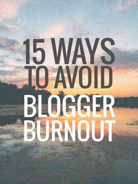 15 Ways To Avoid Blogger Burnout