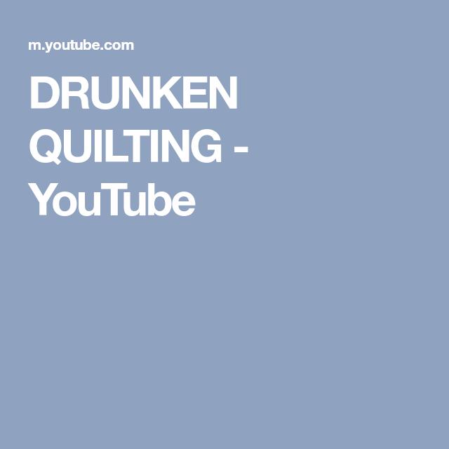 DRUNKEN QUILTING - YouTube