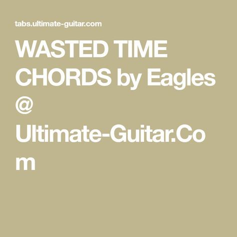 Wasted Time Chords By Eagles Ultimate Guitar Music From The