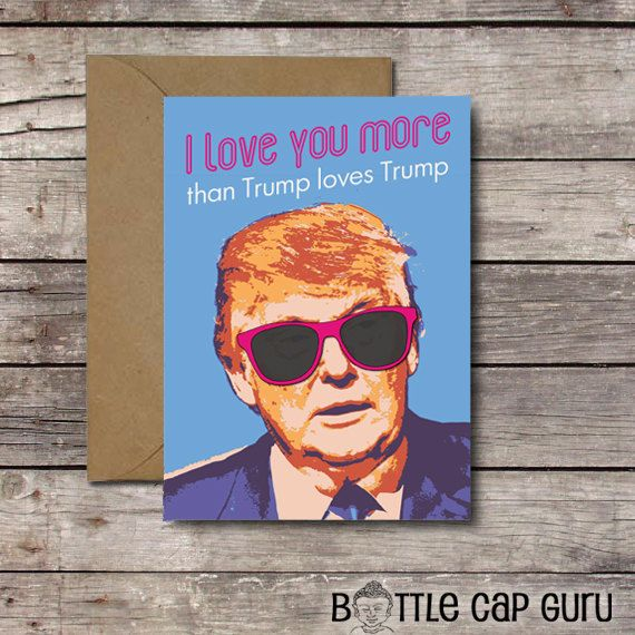 Printable Card I Love You More Than Trump Loves Trump Funny