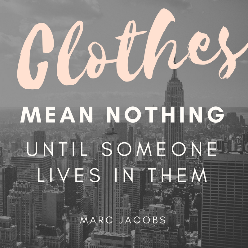 Clothes mean nothing until someone lives in them. - Marc Jacobs