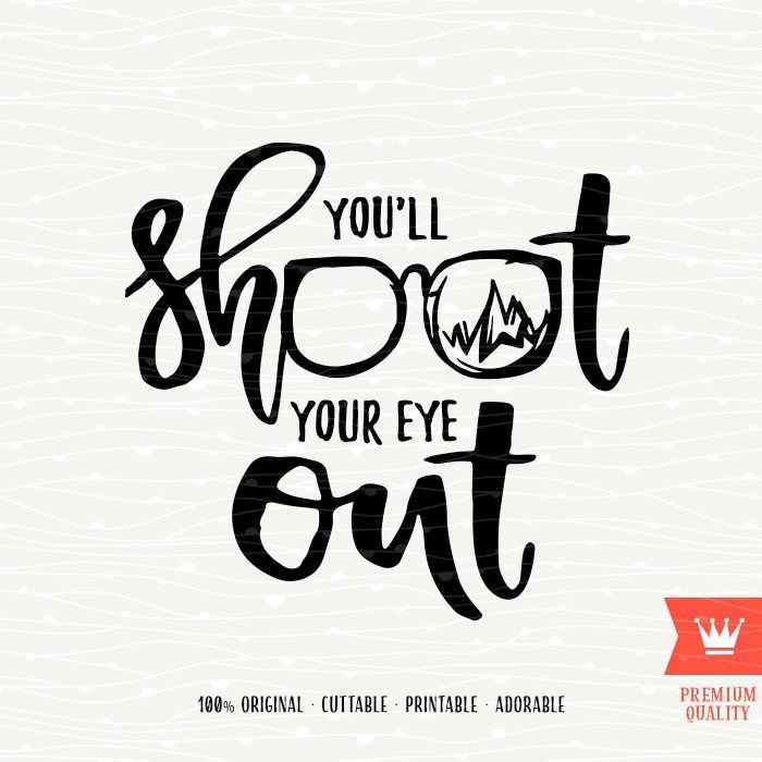 Svg Christmas Story Svg You Ll Shoot Your Eye Out Svg Etsy A Christmas Story Cricut Projects Vinyl Christmas Humor