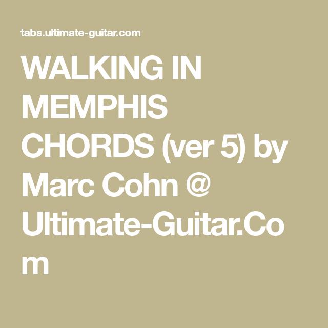 WALKING IN MEMPHIS CHORDS (ver 5) by Marc Cohn @ Ultimate-Guitar.Com ...