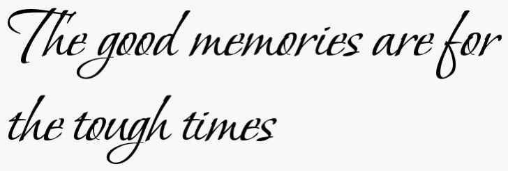 The Good Memories Are For The Tough Times Words Of Wisdom Best Memories Words
