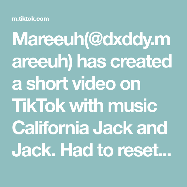 Mareeuh Dxddy Mareeuh Has Created A Short Video On Tiktok With Music California Jack And Jack Had To Reset My Wattp Jack And Jack Greenscreen Cameron Dallas