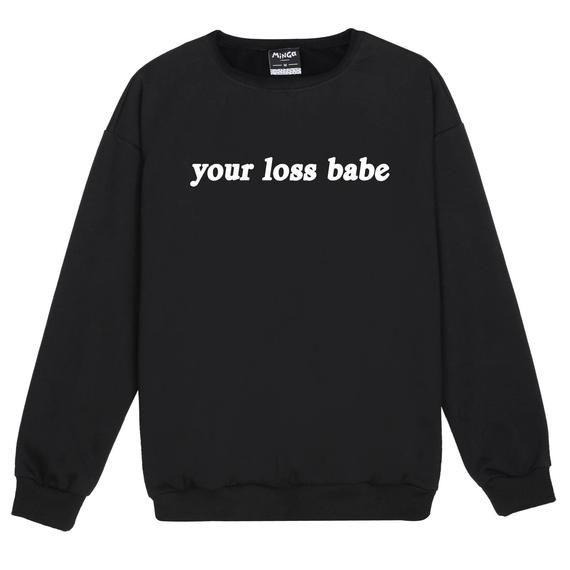 Your Loss Babe Sweater Jumper Womens Ladies Fun Tumblr Hipster Swag Fashion Grunge Goth Top Cute Harajuku Sassy Kawaii Slogan Fashion Vegan #grungegoth