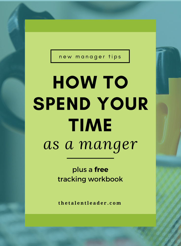 How To Spend Your Time As A New Manager The Talent Leader Leadership Management Business Management Degree Business Leadership