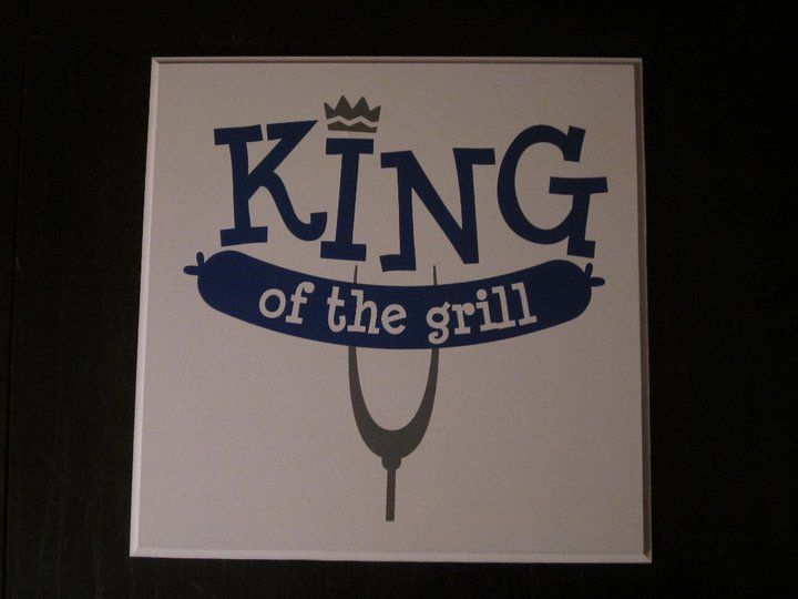 """King of the grill"""