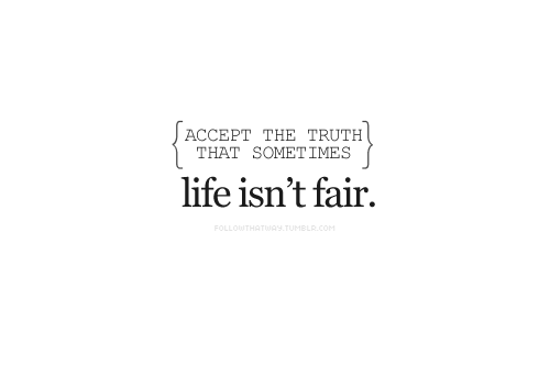 Life Isnt Fair Life Pinterest Life Isnt Fair Quotes And All
