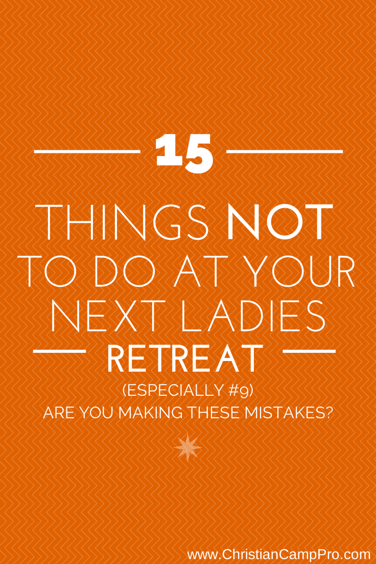 15 things not to do at your next ladies retreat – are you making
