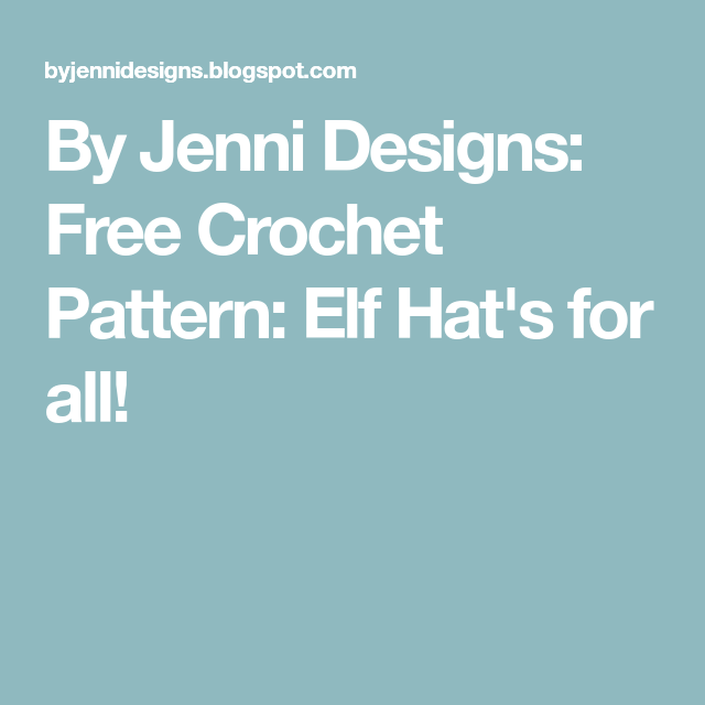 By Jenni Designs: Free Crochet Pattern: Elf Hat\'s for all ...